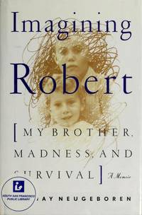 Imagining Robert : My Brother, Madness and Survival: A Memoir