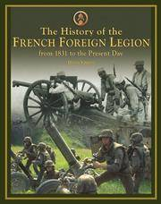 The History Of The French Foreign Legion: From 1831 To the Present Day