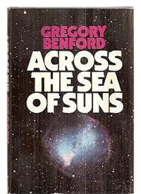 Across the Sea of Suns by  Gregory Benford - First Edition, SIGNED  - 1984 - from Gilboe Books and Biblio.com