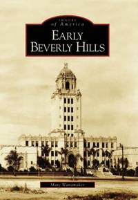 Early Beverly Hills (Images of America) SIGNED by  Marc Wanamaker - Paperback - Signed - 2005 - from Eliabooks and Biblio.com
