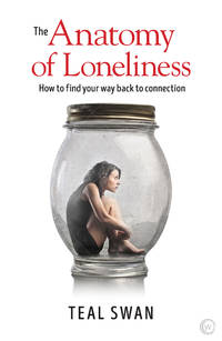 ANATOMY OF LONELINESS: How To Find Your Way Back To Connection
