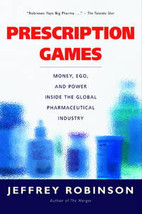 Prescription Games: Money, EGO, and Power in the Pharmaceutical Industry