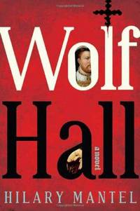 Wolf Hall by  Hilary Mantel - First Edition - 2009 - from The Book House  - St. Louis and Biblio.co.uk