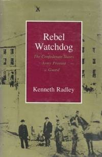 Rebel watchdog; the Confederate States Army Provost Guard