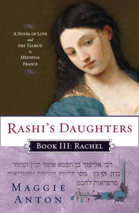 Rashi's Daughters,  Book III - Rachel by Maggie Anton - Paperback - 2009 - from Endless Shores Books and Biblio.com