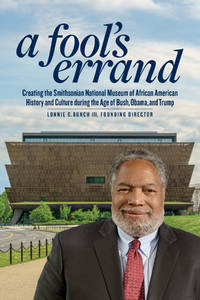 A Fool's Errand: Creating the National Museum of African American History and Culture During the Age of Bush, Obama, and Trump by  III  Lonnie G. - Hardcover - 2019 - from Revaluation Books (SKU: x-1588346684)