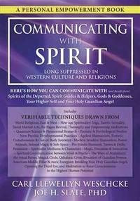 COMMUNICATING WITH SPIRIT: Here^s How You Can Communicate (And Benefit From) Spirits Of The Departed, Spirit Guides & Helpers, Gods & Goddesses, Your Higher Self & Your Holy Guardian Angel (O)
