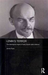 Lenin's Terror: The Ideological Origins of Early Soviet State Violence by  James Ryan - Paperback - 2014 - from Revaluation Books (SKU: __1138815683)