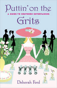 Puttin' on the Grits  A Guide to Southern Entertaining