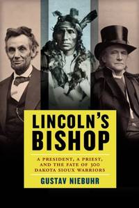 Lincoln's Bishop: A President, A Priest, and the Fate of 300 Dakota Sioux Warriors by Gustav Niebuhr - First edition - 2014 - from Miles Books (SKU: NA173)