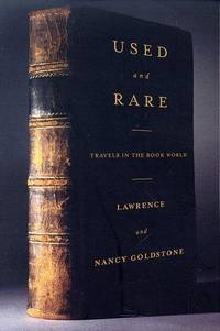 Used and Rare: Travels in the Book World by  Lawrence & Nancy Goldstone - Paperback - 1st - 1998 - from The Old Library Bookshop and Biblio.com