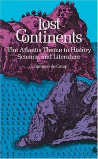 Lost Continents: The Atlantis Theme in History, Science, and Literature