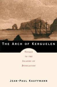 THE ARCH OF KERGUELEN; VOYAGE TO THE ISLANDS OD DESOLATION