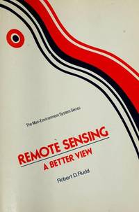 Remote Sensing: A Better View (The Man-Environment System Series).