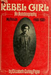 The Rebel Girl: An Autobiography, My First Life (1906-1926)