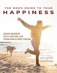 DOG^S GUIDE TO YOUR HAPPINESS: Seven Secrets For A Better Life From Man^s Best Friend