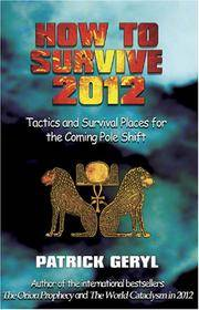 HOW TO SURVIVE 2012: Tactics & Survival Places For The Coming Pole Shift