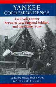 YANKEE CORRESPONDENCE. Civil War Letters Between New England Soldiers And The Home Front.
