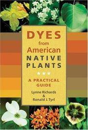 DYES FROM AMERICAN NATIVE PLANTS a Practical Guide by Richards, Lynne & Tyrl, Ronald J - 2005