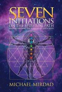 Seven Initiations on the Spiritual Path : Understanding the Purpose of Life's Tests