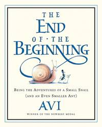 The End of the Beginning: Being the Adventures of a Small Snail (and an Even Smaller Ant) by AVI - 1st Edition - 2004 - from ThatBookGuy and Biblio.com