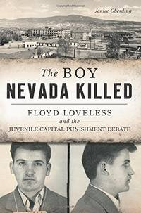 The Boy Nevada Killed: Floyd Loveless and the Juvenile Capital Punishment Debate (True Crime)