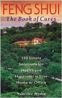 Feng Shui: The Book of Cures 150 Simple Solutions for Health and Happiness in Your Home or Office