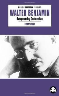 Walter Benjamin: Overpowering Conformism (Modern European Thinkers)