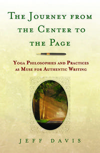 The Journey From the Center to the Page : Yoga Philosophies and Practices  as Muse for Authenic Writing