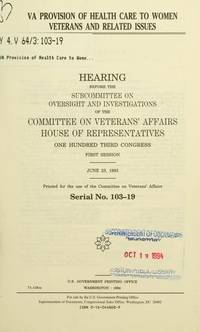 VA Provision of Health Care to Women Veterans and Related Issues: Hearing before the Subcommittee...