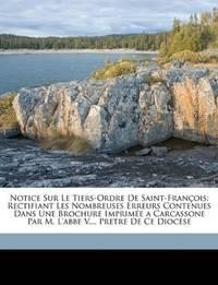 Notice Sur Le Tiers-Ordre De Saint-François: Rectifiant Les Nombreuses Erreurs Contenues Dans...