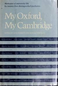 My Oxford, My Cambridge: Memories of University Life By Twenty-Four Distinguished Graduates