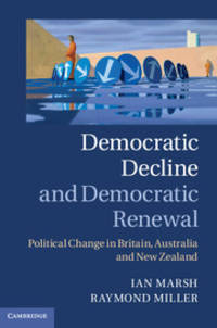 Democratic Decline and Democratic Renewal  : Political Change in Britain, Australia and New Zealand