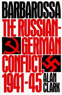 Barbarossa: The Russian-German Conflict, 1941-45 by Alan Clark - Paperback - June 1985 - from Eighth Day Books (SKU: 173701)