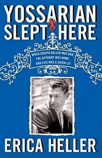 Yossarian Slept Here: When Joseph Heller Was Dad, the Apthorp Was Home, and Live was a Catch-22