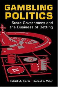 Gambling Politics: State Government and the Business of Betting Patrick A. Pierce and Donald E