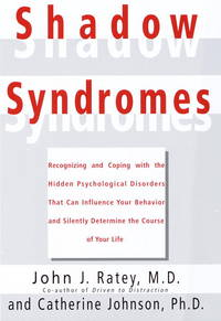Shadow Syndromes: Recognizing and Coping With the Hidden Psychological Disorders That Can...