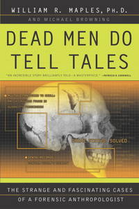 Dead men do tell tales The strange and facinating cases of a forensic anthropologist
