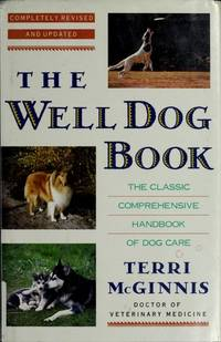 THE WELL DOG BOOK: The Classic, Comprehensive Handbook of Dog Care, Completely Revised and Updated by  Terri McGinnis - First Thus Edition 1st Printing - 1992 - from Joe Staats, Bookseller (SKU: 6609)