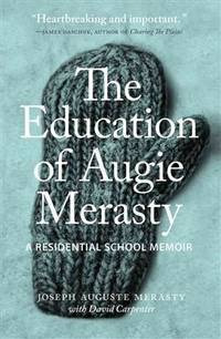 The Education of Augie Merasty: A Residential School Memoir (The Regina Collection)