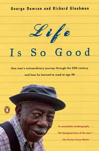image of Life Is So Good: One Man's Extraordinary Journey through the 20th Century and How he Learned to Read at Age 98