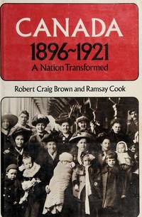 Canada 1896-1921: A Nation Transformed by Robert Craig Brown, Ramsay Cook