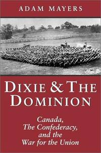 Dixie & the Dominion. Canada, the Confederacy, and the War for the Union