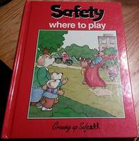 SAFETY WHERE TO PLAY : A Growing Up Safety Book