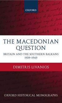 The Macedonian Question: Britain and the Southern Balkans 1939-1949 (Oxford Historical Monographs)