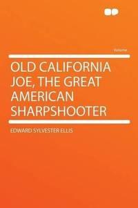 image of Old California Joe, the Great American Sharpshooter