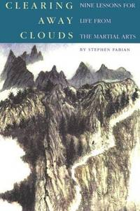 Clearing Away Clouds: Nine Lessons For Life From The Martial Arts