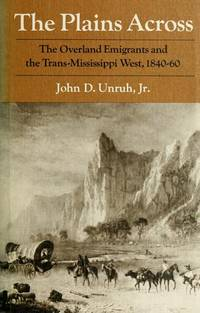Plains Across : The Overland Emigrants and the Trans-Mississippi West, 1840-60