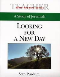 BIBLE READERS SERIES: A STUDY OF JEREMIAH (TEACHER) : LOOKING FOR A NEW DAY