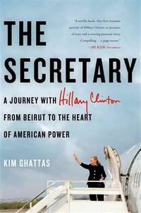 Secretary: Journey With Hillary Clinton From Beirut To The Heart of American Power